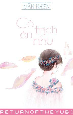 [BH][Edit Hoàn] Cô Trịch Ôn Nhu - Mẫn Nhiên by nghienhao