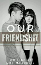 Our Friendshit (Short story) by Miss_mallows05
