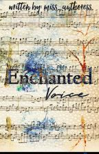 Enchanted Voice (ON-GOING) by miss_authoress