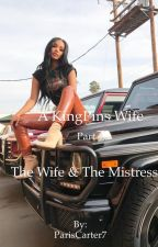 A KingPins Wife 4: The Wife & The Mistress by ParisCarter7