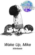 """Wake Up, Mike ⇔ Mileven {1st - """"Wake Up, Mike"""" Trilogy} by stressed_out_"""