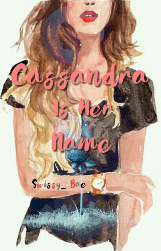 Cassandra is her name (#Wattys2016-On Going) by Swissy_Bae