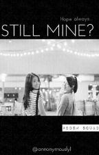 Still Mine? by BitchyAnonym