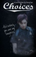 Choices - A Jeon Jungkook Fanfiction (Also uploaded on YouTube) by BangTea