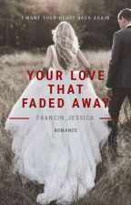 Your Love That Faded Away by francin_jessica