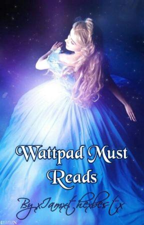 Wattpad Must Reads by xIamxthexbestx
