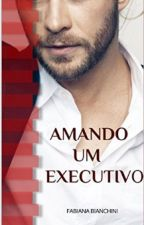 Amando Um Executivo #30days #justwritelt by romance-on