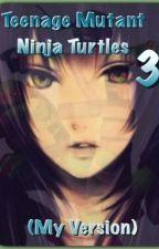 Teenage Mutant Ninja Turtles 3 (MY Version) by TheGreenNinja82