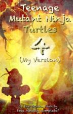 Teenage Mutant Ninja Turtles 4 (My Version) by TheGreenNinja82