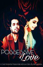 Possessive Love :  MANAN STORY by mehaklovely