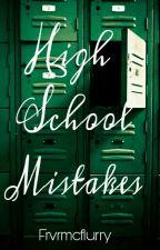 High School Mistakes by FrvrMcFlurry