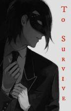 To Survive (Black Butler Fanfic) ~Sebastian x OC~ by skittlesarethebest