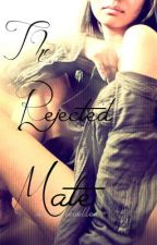 The Rejected Mate (Book One) by ArreisRose17