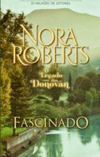Fascinado -Minissérie Família Donovan Vol 02 - Nora Roberts by DeeCinde
