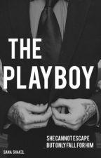 The playboy [UNDERGOING EDITING] [SLOW UPDATES] by writinglovesana