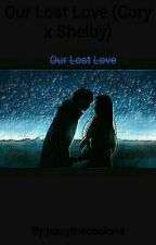 Our Lost Love (Cory x Shelby) by MultipleFandomsLover