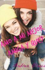 Amo a mi mejor amiga y que ? by Andre081201