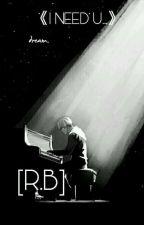 •I Need U...•[R.B][TERMINER] by _PsYcHo_DoPe_