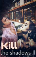 Kill the shadows II |H.S. fanfic by CosmyStyles69