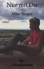 Nur mit Dir ~ Mike Singer by lukasissweet