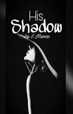 His Shadow  by showdown_queen