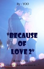 Because of Love 2 by sebongsfanfiction