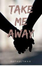 Take Me Away by defaultmax
