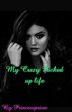 My Crazy Fucked Up Life// Complete by Princessprion