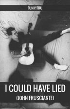 I Could Have Lied (John Frusciante Fanfiction) by funkyfru