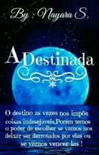 A Destinada !  by NaryMtz