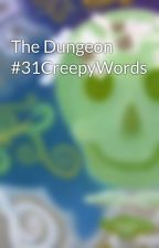 The Dungeon #31CreepyWords by JullietteDawn