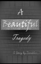 A Beautiful Tragedy by Dandelion_26