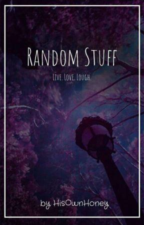 Random Stuff by HisOwnHoney