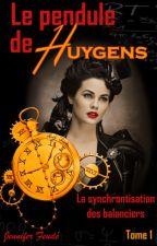 Le pendule de Huygens [Tome 1] : La synchronisation des balanciers by Eternelle_amoureuse