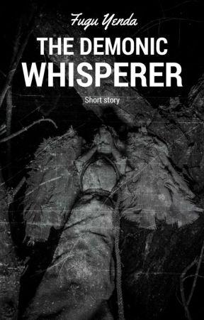 The Demonic Whisperer by Themanofmiracles