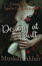 Destiny At Fault (Mistakenly Yours)  by Muskan_Akbar