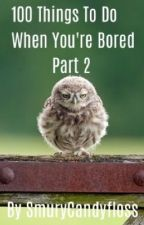 100 Things To Do When You're Bored Part 2 by SmuryCandyfloss