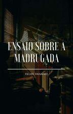 Ensaio sobre a madrugada  by FelipePanaino