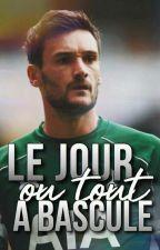Le Jour Où Tout A Basculé // Hugo Lloris // by _Dadj_grizi_