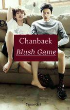 [OS en réécriture] Chanbaek (lemon fr) ; Blush Game by Wiseong_11