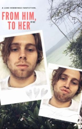 From him, to her - Luke Hemmings by langleysdontstop