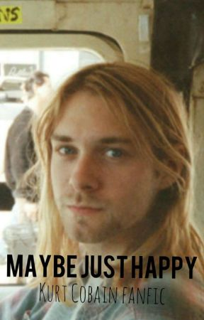 Maybe Just Happy - Kurt Cobain Fanfic by SappyWitch