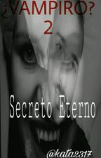 ¿VAMPIRO? 2- SECRETO ETERNO  by kattakno