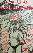 ~Aya-chan Will Be Mine~ by GinHiji69