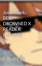 Just a Peek... BEN DROWNED X READER (LEMON) by pawpaw1111
