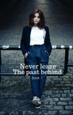 Never leave the past behind by Claraandthedoctor