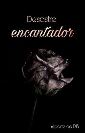 Desastre Encantador (#1 R.P) by TeaAinsworth