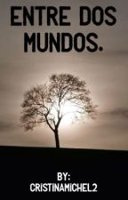 Entre Dos Mundos by CristinaMichel2