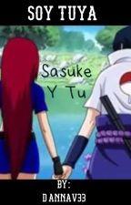 "Soy tuya "" sasuke y tú""  by dannav33"