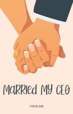 Married My CEO by firyalSha